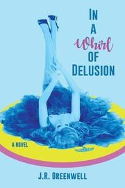 IN A WHIRL OF DELUSION by J.R.  Greenwell