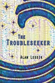 The Troubleseeker by Alan Lessik