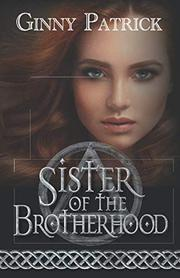 SISTER OF THE BROTHERHOOD by Ginny  Patrick
