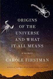 ORIGINS OF THE UNIVERSE AND WHAT IT ALL MEANS by Carole Firstman
