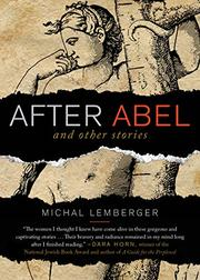 AFTER ABEL AND OTHER STORIES by Michal Lemberger