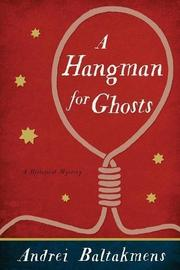 A HANGMAN FOR GHOSTS by Andrei Baltakmens