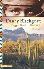 DANNY BLACKGOAT, RUGGED ROAD TO FREEDOM by Tim Tingle