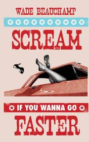 Scream If You Wanna Go Faster by Wade Beauchamp