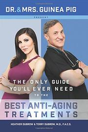 Dr. and Mrs. Guinea Pig Present The Only Guide You'll Ever Need to the Best Anti-Aging Treatments by Terry Dubrow