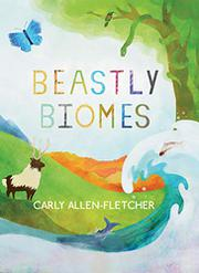 BEASTLY BIOMES by Carly Allen-Fletcher