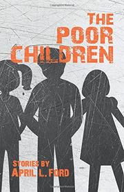THE POOR CHILDREN by April L. Ford