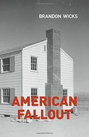 AMERICAN FALLOUT by Brandon Wicks