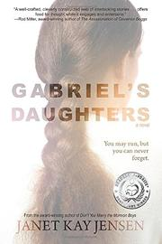 Gabriel's Daughters by Janet Kay Jensen