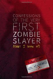 CONFESSIONS OF THE VERY FIRST ZOMBIE SLAYER (THAT I KNOW OF) by F.J.R. Titchenell