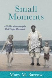 SMALL MOMENTS by Mary M. Barrow
