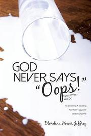 """GOD NEVER SAYS """"OOPS!"""" by Blondina Howes Jeffrey"""