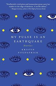 MY PULSE IS AN EARTHQUAKE by Kristin FitzPatrick