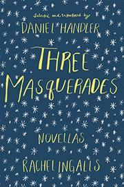 THREE MASQUERADES by Rachel Ingalls