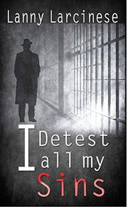 I DETEST ALL MY SINS by Lanny   Larcinese