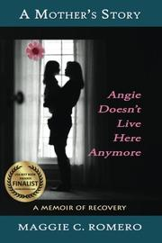 A Mother's Story: Angie Doesn't Live Here Anymore by Maggie C. Romero