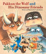 PAKKUN THE WOLF AND HIS DINOSAUR FRIENDS by Yasuko Kimura