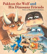 PAKKUN THE WOLF AND HIS DINOSAUR FRIENDS by Yasuko Kimura