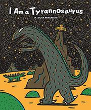 I AM A TYRANNOSAURUS by Tatsuya Miyanishi