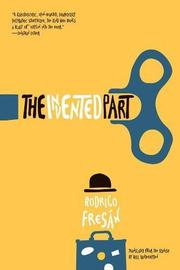 THE INVENTED PART by Rodrigo Fresán