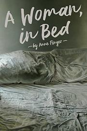 A WOMAN, IN BED by Anne Finger