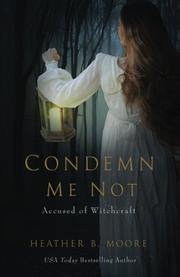 CONDEMN ME NOT by Heather B. Moore