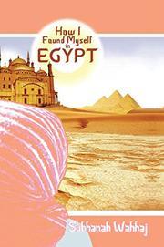 How I Found Myself in Egypt by Subhanah Wahhaj