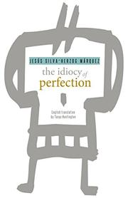 THE IDIOCY OF PERFECTION by Jesus Silva-Herzog Marquez