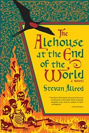 THE ALEHOUSE AT THE END OF THE WORLD by Stevan Allred