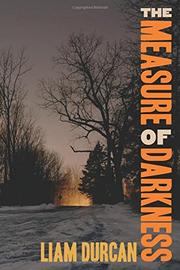 THE MEASURE OF DARKNESS by Liam Durcan