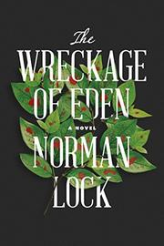 THE WRECKAGE OF EDEN  by Norman Lock