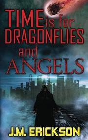 TIME IS FOR DRAGONFLIES AND ANGELS  by J.M. Erickson