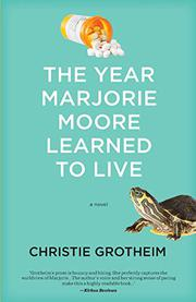 THE YEAR MARJORIE MOORE LEARNED TO LIVE by Christie  Grotheim