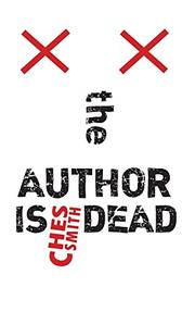 THE AUTHOR IS DEAD  by Ches  Smith