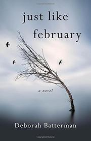 JUST LIKE FEBRUARY by Deborah  Batterman