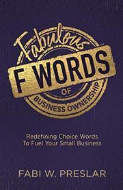 FABULOUS F WORDS OF BUSINESS OWNERSHIP by Fabi W. Preslar