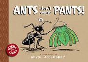 ANTS DON'T WEAR PANTS! by Kevin McCloskey