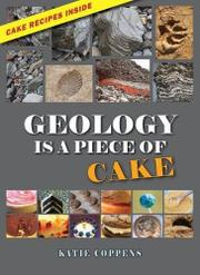 GEOLOGY IS A PIECE OF CAKE by Katie  Coppens