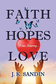 FAITH HOPES LOVE by J.K.  Sandin