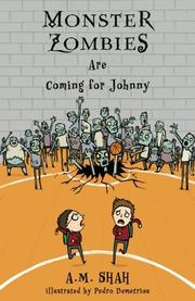 Monster Zombies Are Coming for Johnny by A.M. Shah