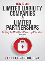 HOW TO USE LIMITED LIABILITY COMPANIES AND LIMITED PARTNERSHIPS by Garrett Sutton
