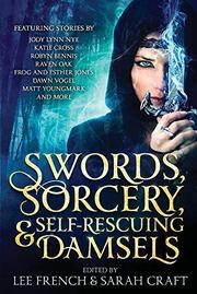 SWORDS, SORCERY, & SELF-RESCUING DAMSELS by Lee French