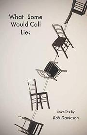 WHAT SOME WOULD CALL LIES by Rob Davidson