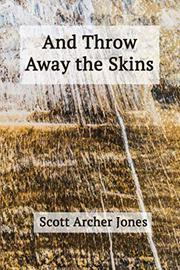 AND THROW AWAY THE SKINS by Scott Archer Jones