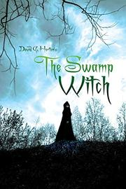 The Swamp Witch by David G. Horton