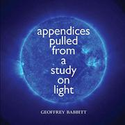 APPENDICES PULLED FROM A STUDY ON LIGHT by Geoffrey  Babbitt