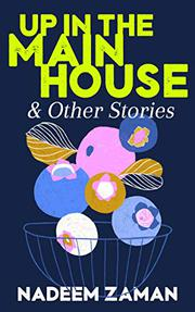 UP IN THE MAIN HOUSE & OTHER STORIES by Nadeem Zaman