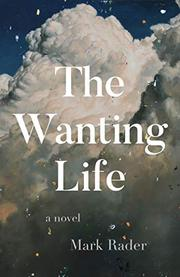 THE WANTING LIFE by Mark Rader