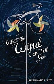 WHAT THE WIND CAN TELL YOU by Sarah Marie A. Jette