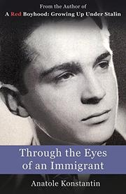 Through the Eyes of an Immigrant by Anatole Konstantin